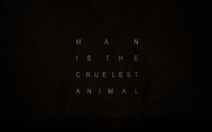 Man is the cruelest animal