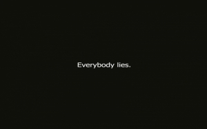 Everybody lies.